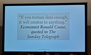 """If you torture data enough, it will confess to anything."" - Economist Ronald Coase"