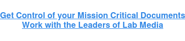 Get Control of your Mission Critical Documents Work with the Leaders of Lab Media
